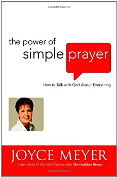 The Power of Simple Prayer: How to Talk to God About Everything 0446531960 Book Cover