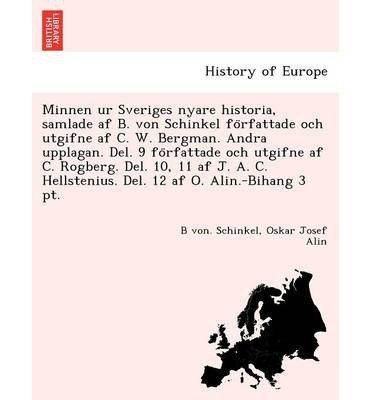 Minnen Ur Sveriges Nyare Historia, Samlade AF B. Von Schinkel Fo Rfattade Och Utgifne AF C. W. Bergman. Andra Upplagan. del. 9 Fo Rfattade Och Utgifne AF C. Rogberg. del. 10, 11 AF J. A. C. Hellstenius. del. 12 AF O. Alin.-Bihang 3 PT. (Paperback)(Swedish) - Common PDF