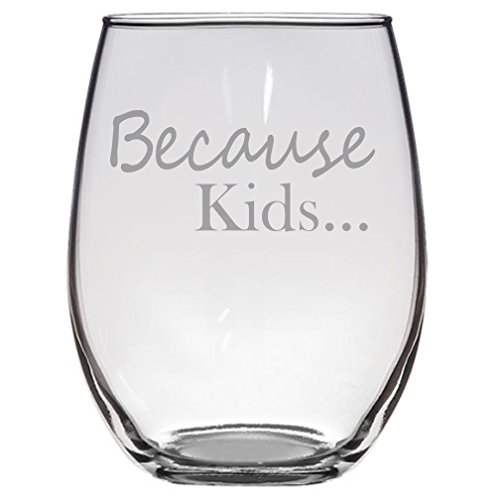 Because Kids... Funny Wine Gift - Mom - Wife - Husband - Mom - Dad - Parents - Teacher - Birthday Present - Couples Gifts - Parent - Mommy to be