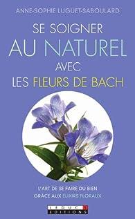 Se soigner au naturel avec les fleurs de Bach par Anne-Sophie Luguet-Saboulard