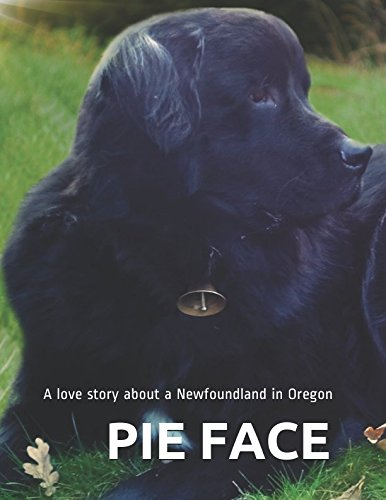 PIE FACE: A love story about a Newfoundland in Oregon PDF