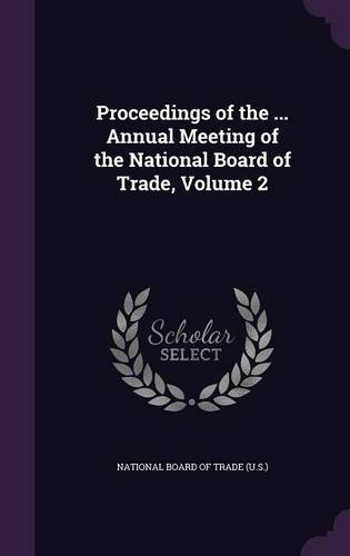 Download Proceedings of the ... Annual Meeting of the National Board of Trade, Volume 2 pdf epub