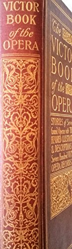 (Victor Book Of The Opera - Stories Of 70 Grand Operas With 300 Illustrations & Descriptions Of 700 Victor Opera Records)