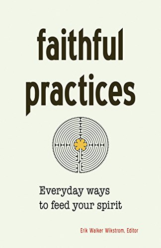 Faithful practices everyday ways to feed your spirit kindle faithful practices everyday ways to feed your spirit by wikstrom erik walker fandeluxe Images
