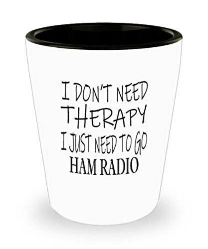 Hobbies Ham Radio Gifts White Ceramic Shot Glass - I Don't Need Therapy - Best Inspirational Gifts and Sarcasm]()