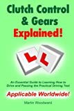 img - for Clutch Control & Gears Explained - An Essential Guide to Learning to Drive and Passing the Practical Driving Test book / textbook / text book