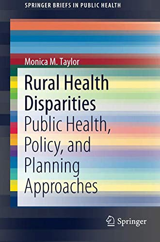 Rural Health Disparities: Public Health, Policy, and Planning Approaches (SpringerBriefs in Public Health)