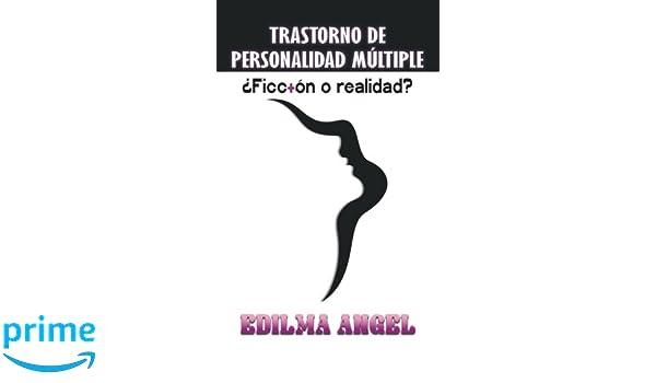 Trastorno de personalidad Múltiple: ¿Ficción o realidad? (Spanish Edition): Edilma Angel: 9781939948359: Amazon.com: Books