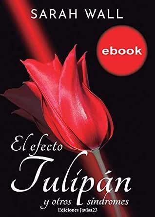El efecto tulipán y otros síndromes eBook: Sarah Wall: Amazon.es ...