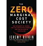 img - for The Zero Marginal Cost Society: The Internet of Things, the Collaborative Commons, and the Eclipse of Capitalism... (Hardback) - Common book / textbook / text book