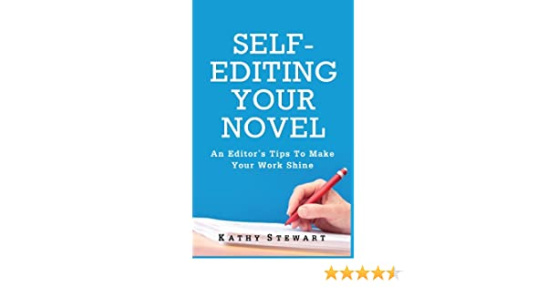 Self-Editing Your Novel: An editors tips to make your work shine ...