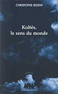 """Afficher """"Koltès, le sens du monde"""""""