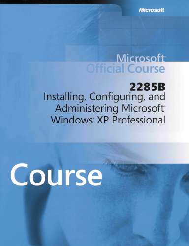 Download Microsoft Windows XP Professional Official Course 2285B: Installing, Configuring, and Administering ebook