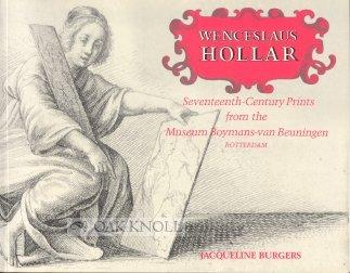 Wenceslaus Hollar: Seventeenth-Century Prints from the Museum Boymans-Van Beuningen, Rotterdam