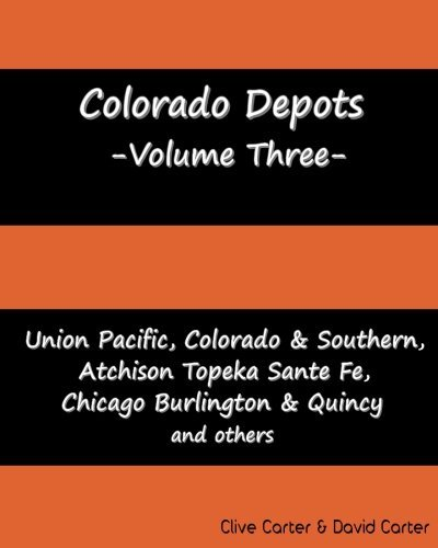 Colorado Depots - Volume Three: Union Pacific, Colorado & Southern, Atchenson Topeka Santa Fe, Chicago Burlington & Quincy and others. by Clive S Carter - Shopping Topeka