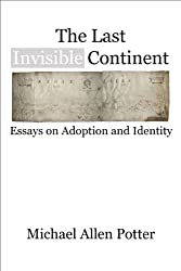 The Last Invisible Continent: Essays on Adoption and Identity