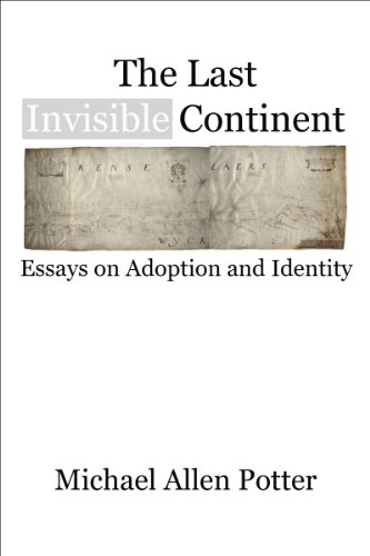 Amazoncom The Last Invisible Continent Essays On Adoption And  The Last Invisible Continent Essays On Adoption And Identity By Potter  Michael Allen