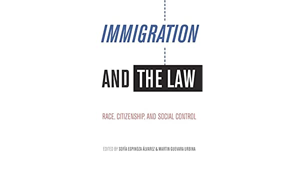 Immigration and the law race citizenship and social control immigration and the law race citizenship and social control kindle edition by sofa espinoza lvarez martin guevara urbina fandeluxe Image collections