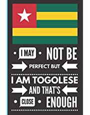 I May Not Be Perfect But I Am Togolese and That's Close Enough: Funny and Humorous lined Notebook Togolese Family Heritage Gifts   Gift for Togolese Relatives