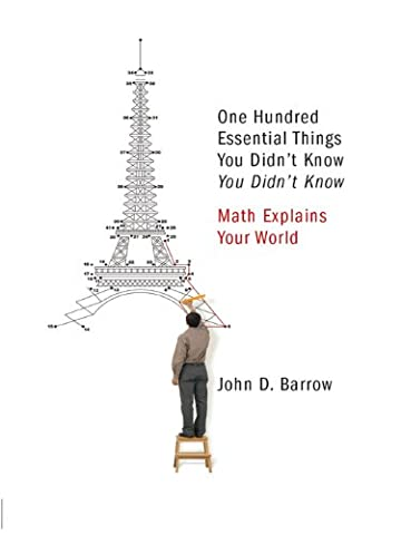100 Essential Things You Didn't Know You Didn't Know: Math Explains Your World (John Barrow Norton)