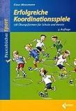 Erfolgreiche Koordinationsspiele: 170 Übungsformen für Schule und Verein