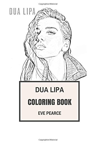 Dua Lipa Coloring Book: Youtube Discovered Pop Star and Beautiful Millenial Dream Pop and Rock Inspired Adult Coloring Book