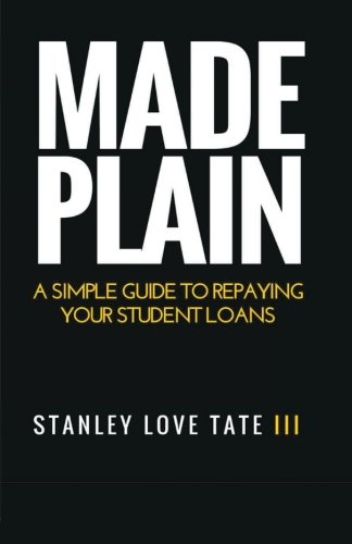 Made Plain: A simple guide to repaying your student loans