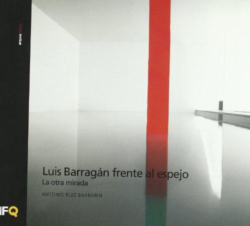 Descargar Libro Luis Barragán Frente Al Espejo. La Otra Mirada A. Ruiz Barbarin