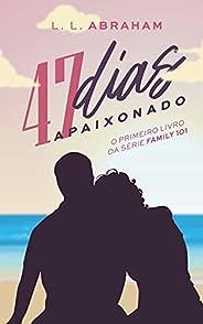 47 Dias Apaixonado (Family 101 Livro 1)