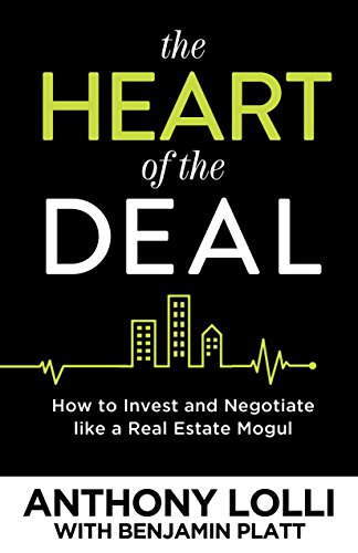 The Heart of the Deal: How to Invest and Negotiate like a Real Estate Mogul