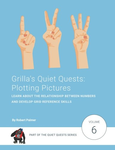 Download Grilla's Quiet Quests: Plotting Pictures: Learn about the relationship between numbers and develop grid reference skills (Volume 6) pdf epub
