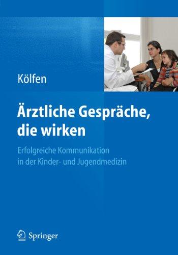 Download Ärztliche Gespräche, die wirken: Erfolgreiche Kommunikation in der Kinder- und Jugendmedizin (German Edition) Pdf