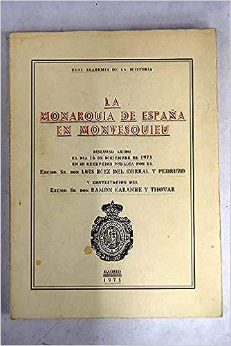 LA MONARQUÍA DE ESPAÑA EN MONTESQUIEU: Amazon.es: DÍEZ DEL CORRAL Y PEDRUZO, Luis: Libros