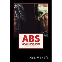 Abs: The Ultimate Guide on How to Gain Six Pack Abs Fast (Abs Exercise- Abs Bible- Abs Diet for Men- Abs Diet for Women- Abs after 40 - Abs over 40)