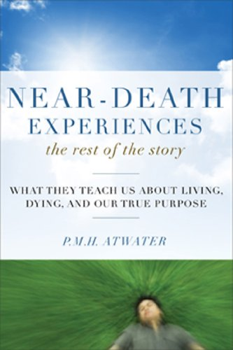 Near-Death Experiences, The Rest of the Story: What They Teach Us About Living and Dying and Our True Purpose cover