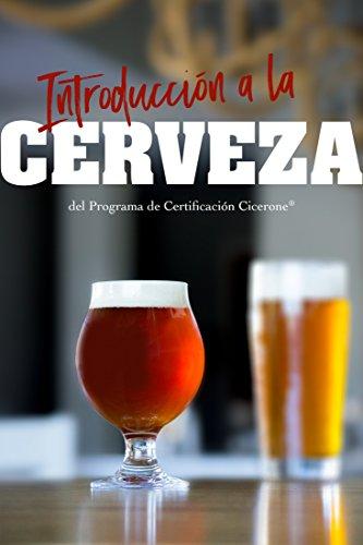 Introducción a la Cerveza del Programa de Certificación Cicerone (Spanish Edition) by Ray Daniels, Pat Fahey, Shana  Solarte