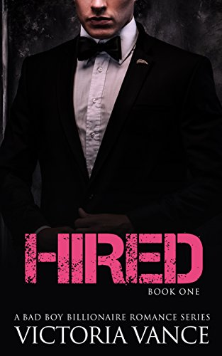 Hired (Book One): A Bad Boy Billionaire Romance Series - Men Women And The Mystery Of Love