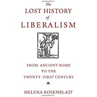 The Lost History of Liberalism – From Ancient Rome to the Twenty–First Century