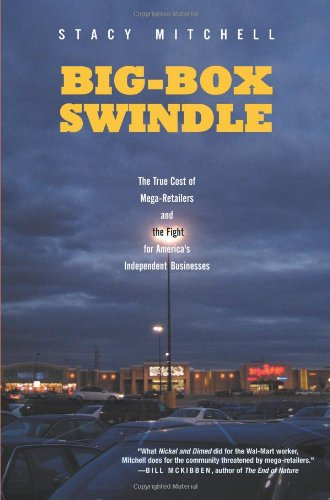 Big-Box Swindle: The True Cost of Mega-Retailers and the Fight for America's Independent Businesses pdf