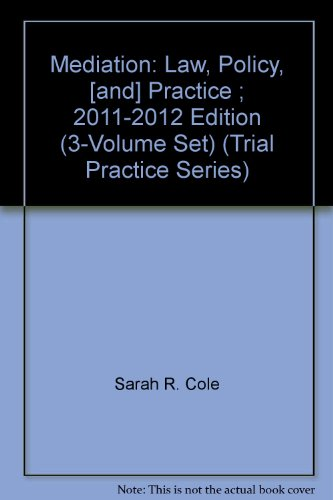 Mediation: Law, Policy, [and] Practice ; 2011-2012 Edition (3-Volume Set) (Trial Practice Series)