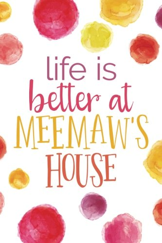 Download Life Is Better At Meemaw's House (6x9 Journal): Lined Writing Notebook, 120 Pages -- Bright Multicolored Pink, Coral, Purple, Orange, Yellow Watercolor Dots ebook