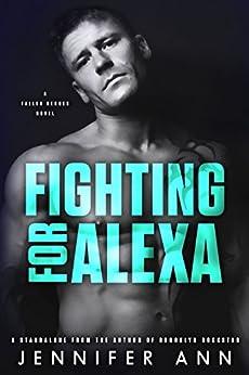 Fighting for Alexa (Fallen Heroes Book 2) by [Ann, Jennifer]