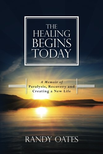 Download The Healing Begins Today: A Memoir of Paralysis, Recovery and Creating a New Life pdf