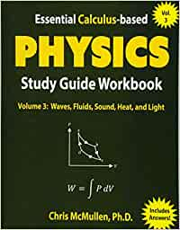 Essential Calculus-based Physics Study Guide Workbook: Waves, Fluids, Sound, Heat, and Light: 3 (Learn Physics with Calculus Step-by-Step)