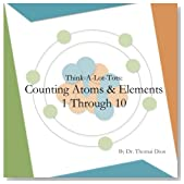 Think-A-Lot-Tots: Counting Atoms and Elements 1 Through 10: Science Books for Babies, Toddlers and Kids
