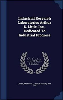 Industrial Research Laboratories Arthur D. Little, Inc., Dedicated To Industrial Progress