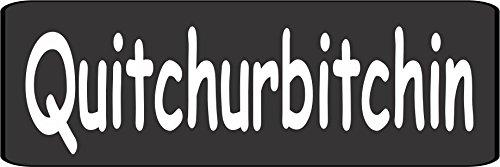 3 - Quitchurbitchin (Quit Your Bitchin') Helmet/Hard Hat/Motorcycle Sticker Decal 1x3