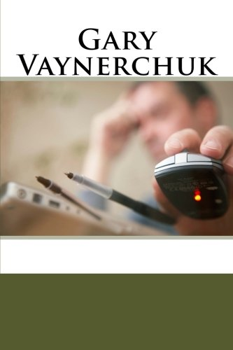 Gary Vaynerchuk: A Biography