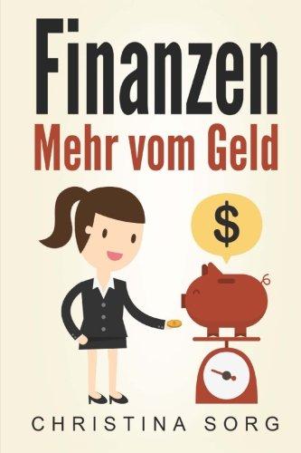Finanzen: Mehr vom Geld (Die Geld und Finanzen Saga, Band 1)