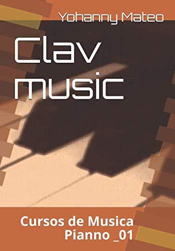 Clav music: cursos de musica Pianno _01 (Spanish Edition) (Espanol Musica De En Libros)